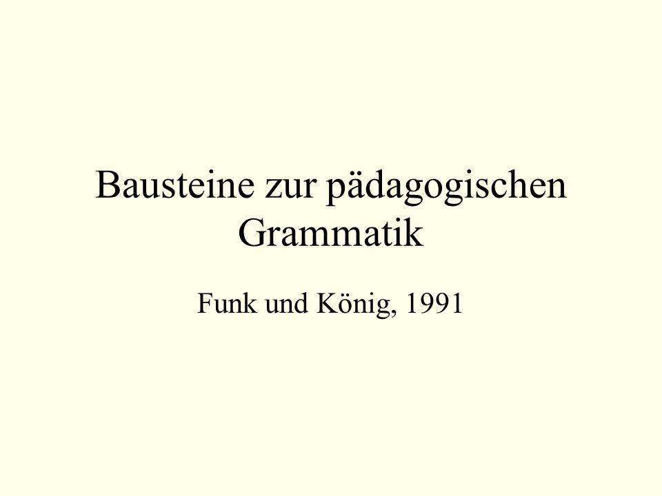 Bausteine zur pädagogischen Grammatik Funk und König, 1991
