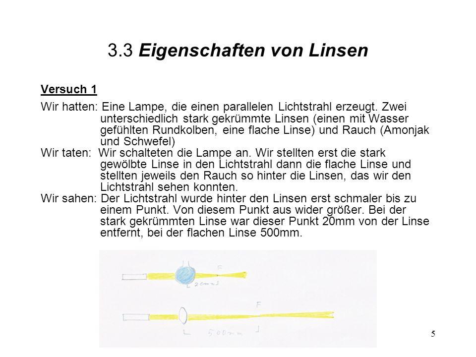 5 3.3 Eigenschaften von Linsen Versuch 1 Wir hatten: Eine Lampe, die einen parallelen Lichtstrahl erzeugt. Zwei unterschiedlich stark gekrümmte Linsen