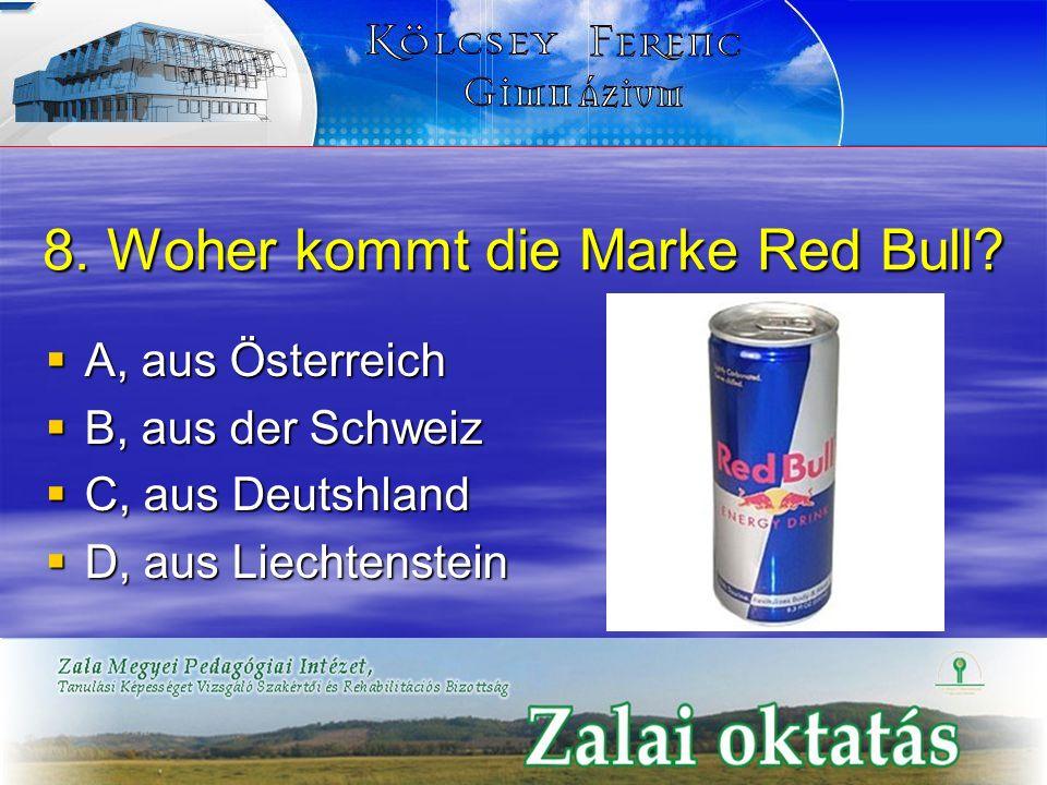 8. Woher kommt die Marke Red Bull? A, aus Österreich A, aus Österreich B, aus der Schweiz B, aus der Schweiz C, aus Deutshland C, aus Deutshland D, au