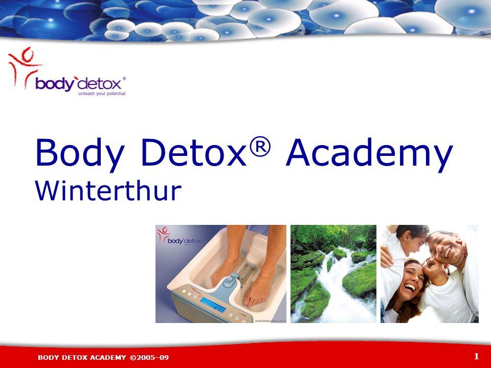 1 BODY DETOX ACADEMY ©2005–09 Body Detox ® Academy Winterthur