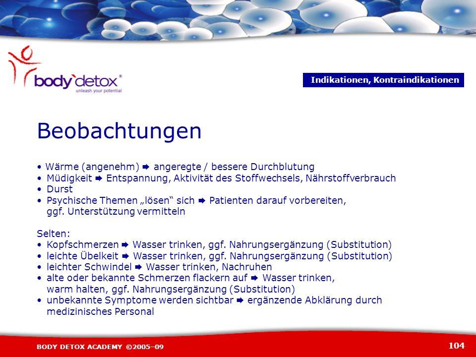 104 BODY DETOX ACADEMY ©2005–09 Wärme (angenehm) angeregte / bessere Durchblutung Müdigkeit Entspannung, Aktivität des Stoffwechsels, Nährstoffverbrau