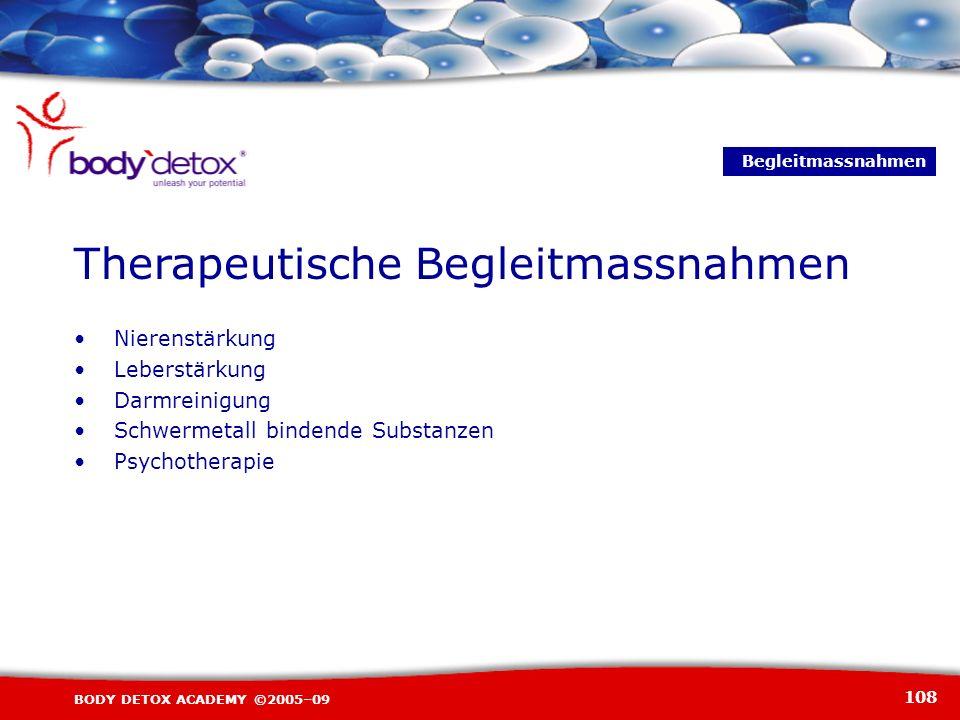 108 BODY DETOX ACADEMY ©2005–09 Nierenstärkung Leberstärkung Darmreinigung Schwermetall bindende Substanzen Psychotherapie Therapeutische Begleitmassn