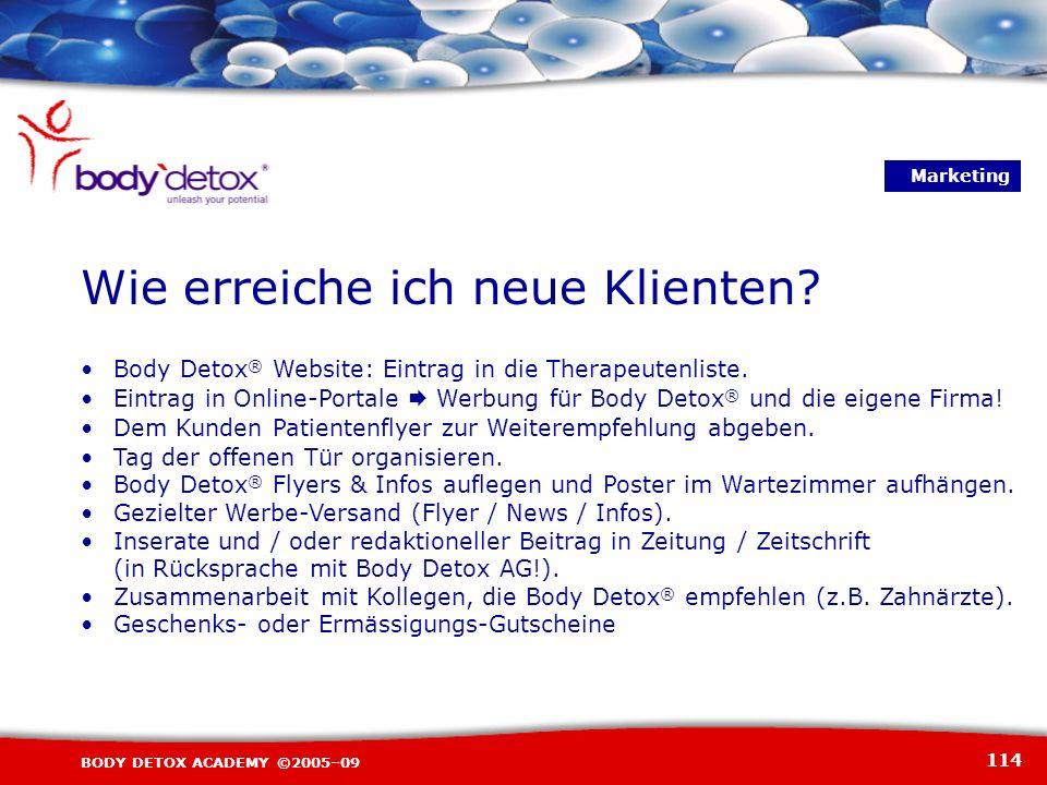 114 BODY DETOX ACADEMY ©2005–09 Body Detox ® Website: Eintrag in die Therapeutenliste. Eintrag in Online-Portale Werbung für Body Detox ® und die eige