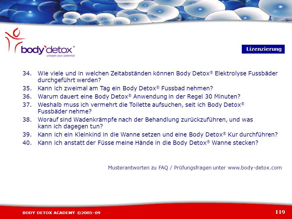 119 BODY DETOX ACADEMY ©2005–09 Lizenzierung 34.Wie viele und in welchen Zeitabständen können Body Detox ® Elektrolyse Fussbäder durchgeführt werden?
