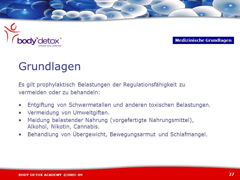 27 BODY DETOX ACADEMY ©2005–09 Es gilt prophylaktisch Belastungen der Regulationsfähigkeit zu vermeiden oder zu behandeln: Entgiftung von Schwermetall