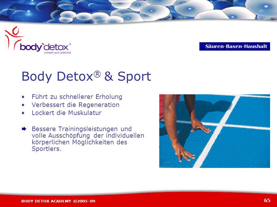 65 BODY DETOX ACADEMY ©2005–09 Body Detox ® & Sport Führt zu schnellerer Erholung Verbessert die Regeneration Lockert die Muskulatur Bessere Trainings