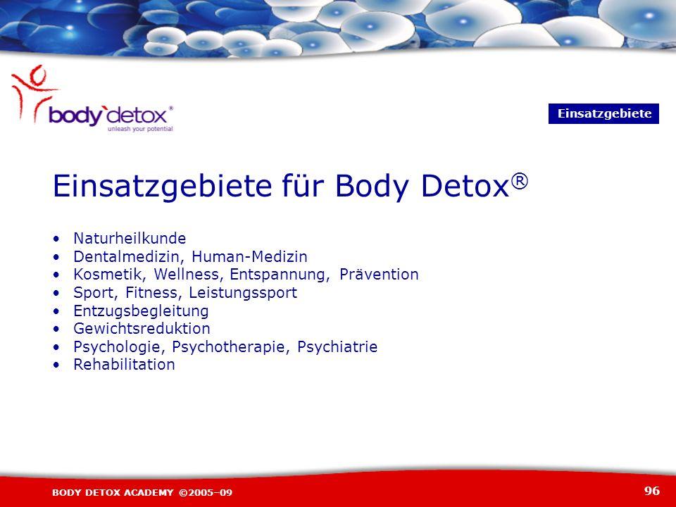 96 BODY DETOX ACADEMY ©2005–09 Naturheilkunde Dentalmedizin, Human-Medizin Kosmetik, Wellness, Entspannung, Prävention Sport, Fitness, Leistungssport