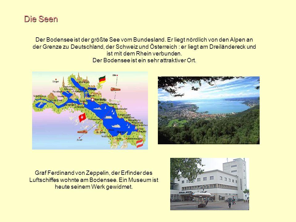 Die Seen Der Bodensee ist der größte See vom Bundesland. Er liegt nördlich von den Alpen an der Grenze zu Deutschland, der Schweiz und Österreich : er