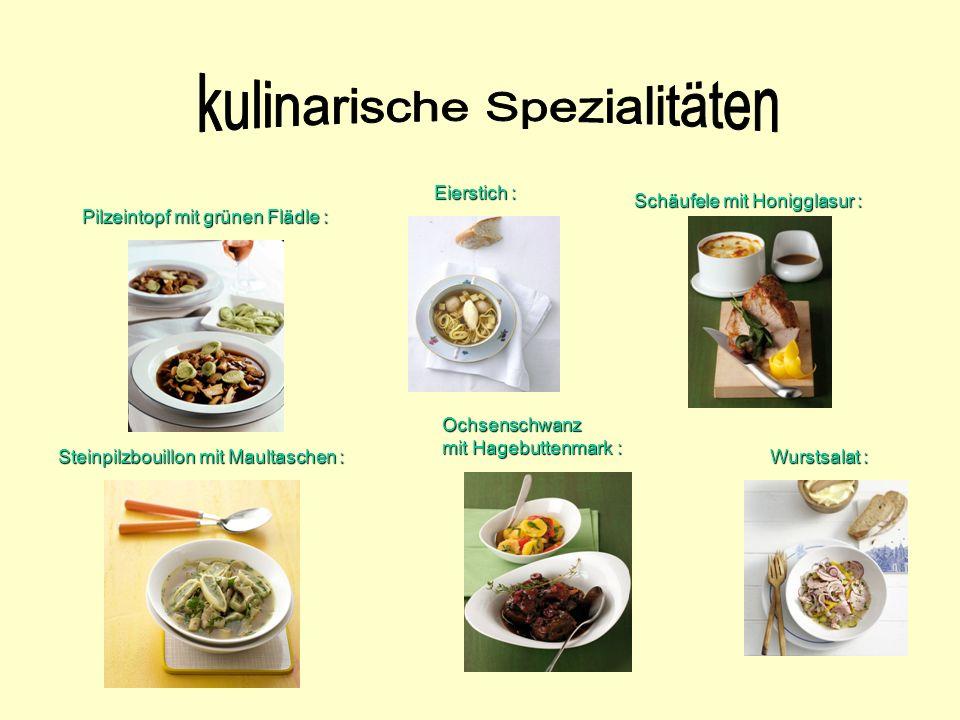 Pilzeintopf mit grünen Flädle : Steinpilzbouillon mit Maultaschen : Ochsenschwanz mit Hagebuttenmark : Eierstich : Wurstsalat : Schäufele mit Honiggla