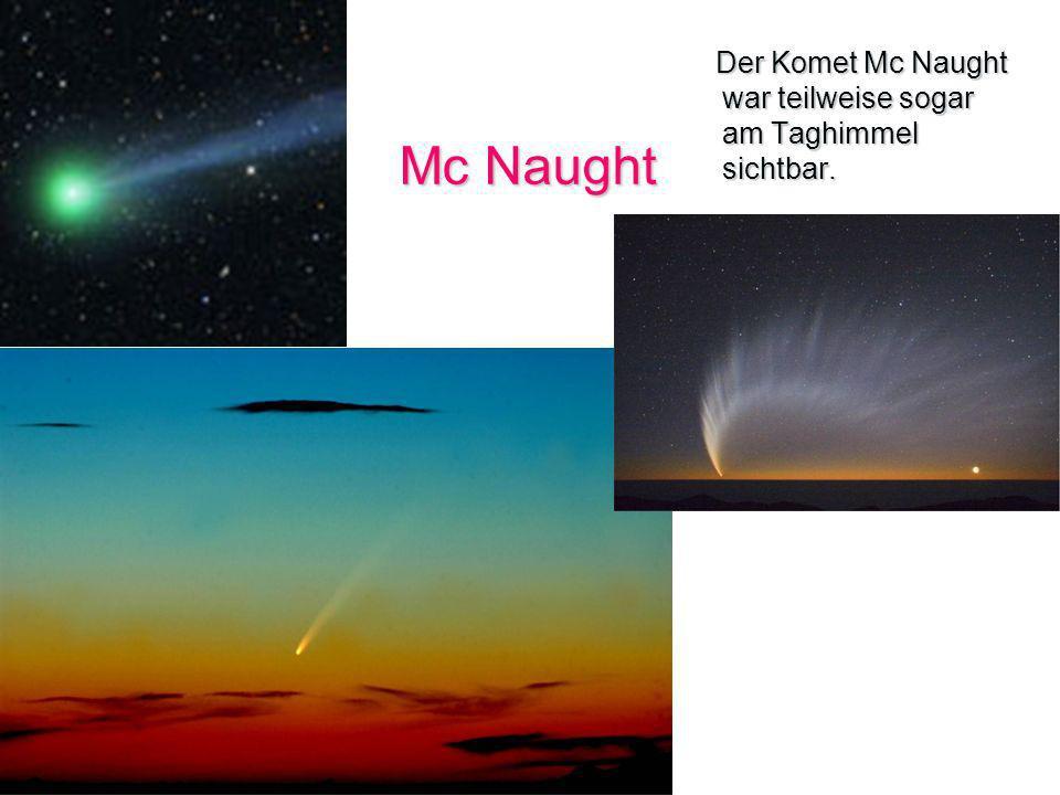 Mc Naught Der Komet Mc Naught war teilweise sogar am Taghimmel sichtbar. Der Komet Mc Naught war teilweise sogar am Taghimmel sichtbar.