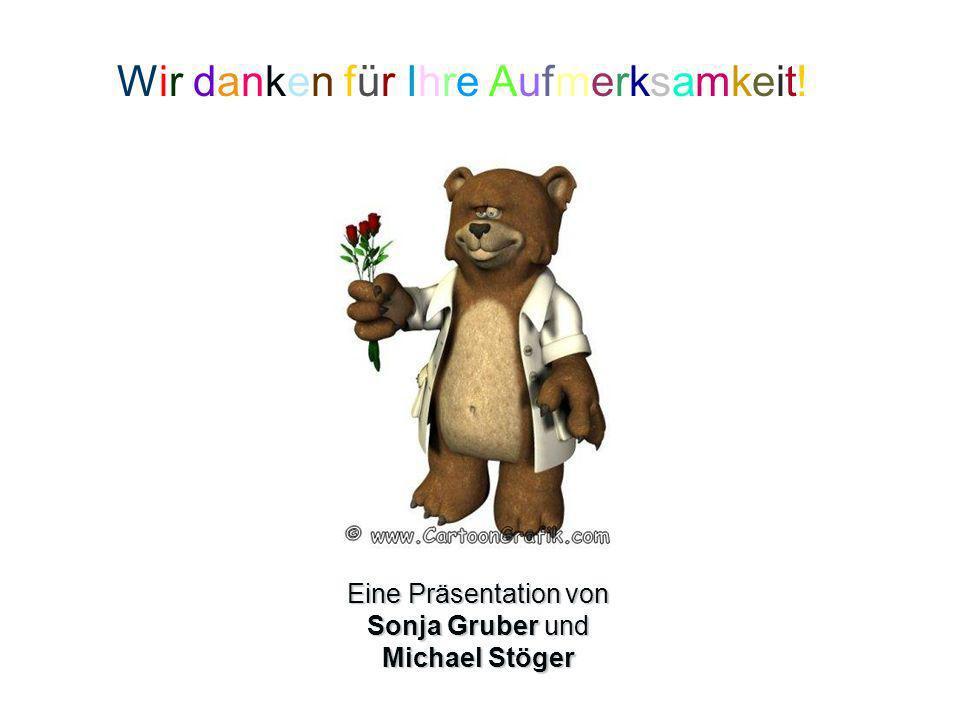 Eine Präsentation von Sonja Gruber und Michael Stöger Wir danken für Ihre Aufmerksamkeit!Wir danken für Ihre Aufmerksamkeit!