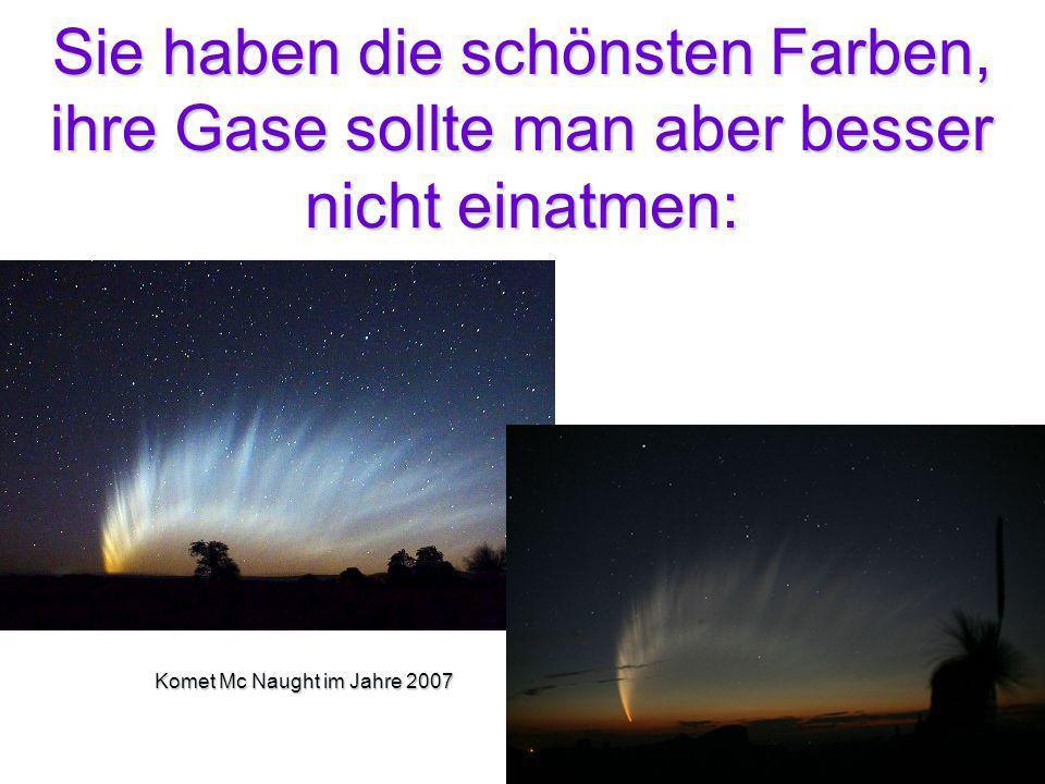 Sie haben die schönsten Farben, ihre Gase sollte man aber besser nicht einatmen: Komet Mc Naught im Jahre 2007