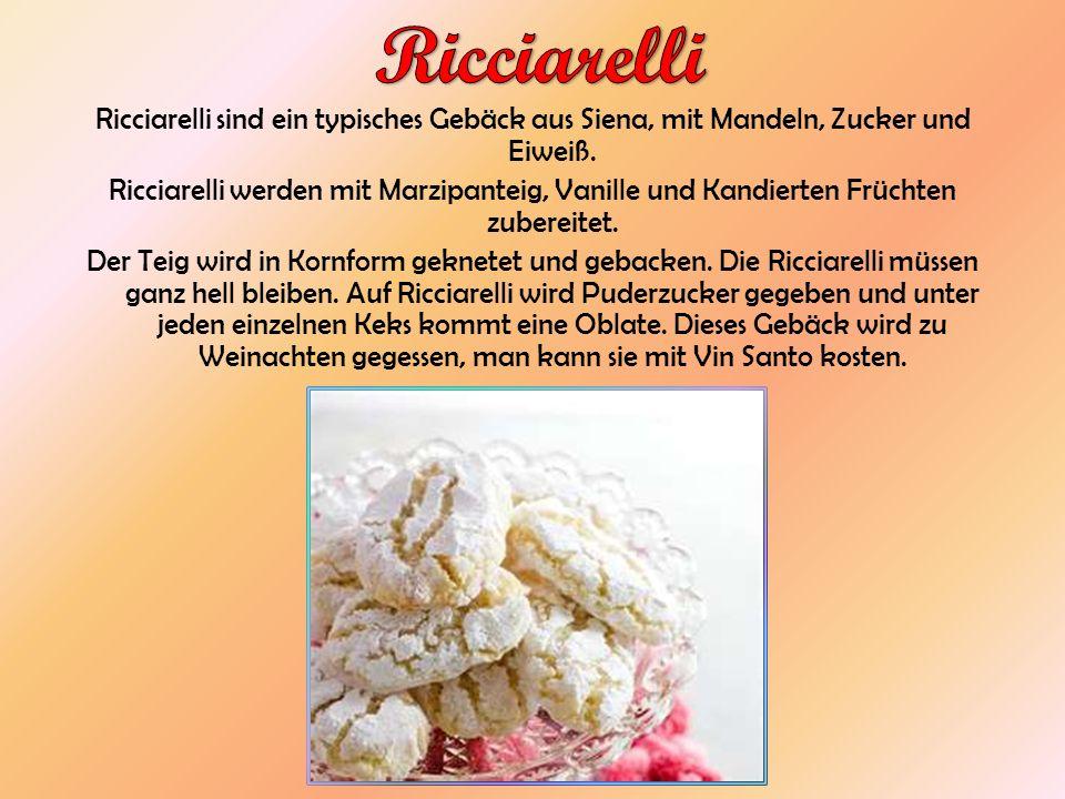 Ricciarelli sind ein typisches Gebäck aus Siena, mit Mandeln, Zucker und Eiweiß. Ricciarelli werden mit Marzipanteig, Vanille und Kandierten Früchten