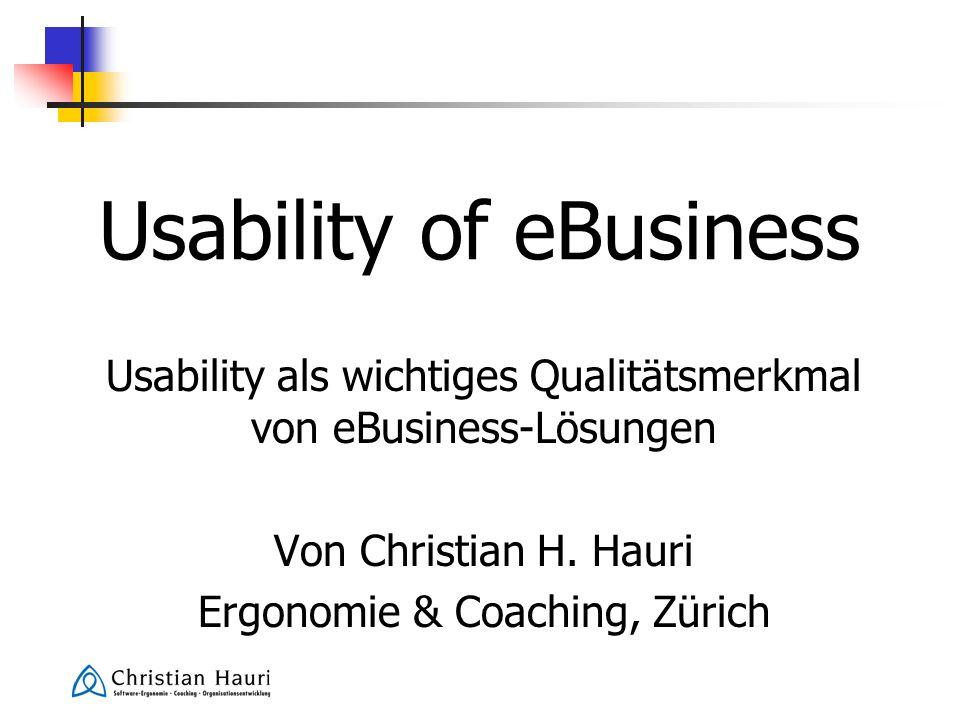 Usability of eBusiness Usability als wichtiges Qualitätsmerkmal von eBusiness-Lösungen Von Christian H. Hauri Ergonomie & Coaching, Zürich