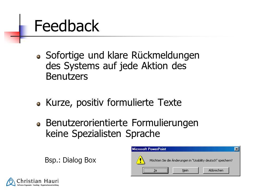 Feedback Sofortige und klare Rückmeldungen des Systems auf jede Aktion des Benutzers Kurze, positiv formulierte Texte Benutzerorientierte Formulierung