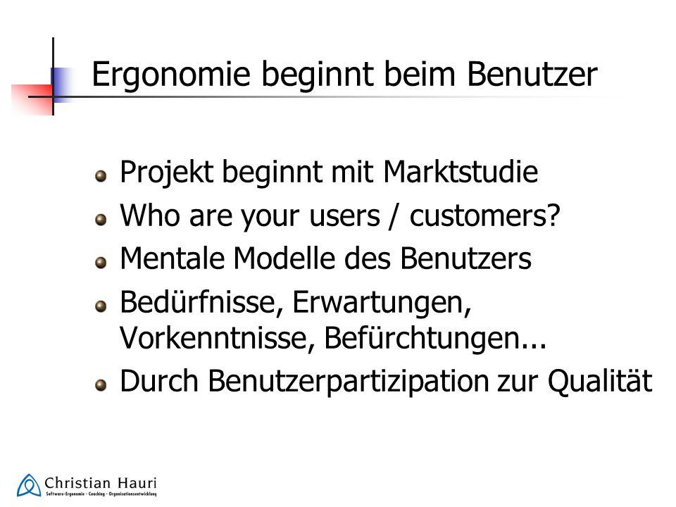 Ergonomie beginnt beim Benutzer Projekt beginnt mit Marktstudie Who are your users / customers? Mentale Modelle des Benutzers Bedürfnisse, Erwartungen