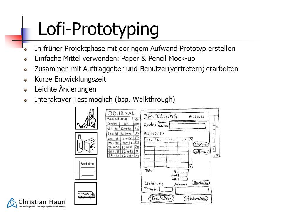 Lofi-Prototyping In früher Projektphase mit geringem Aufwand Prototyp erstellen Einfache Mittel verwenden: Paper & Pencil Mock-up Zusammen mit Auftrag