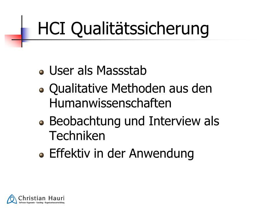 HCI Qualitätssicherung User als Massstab Qualitative Methoden aus den Humanwissenschaften Beobachtung und Interview als Techniken Effektiv in der Anwe