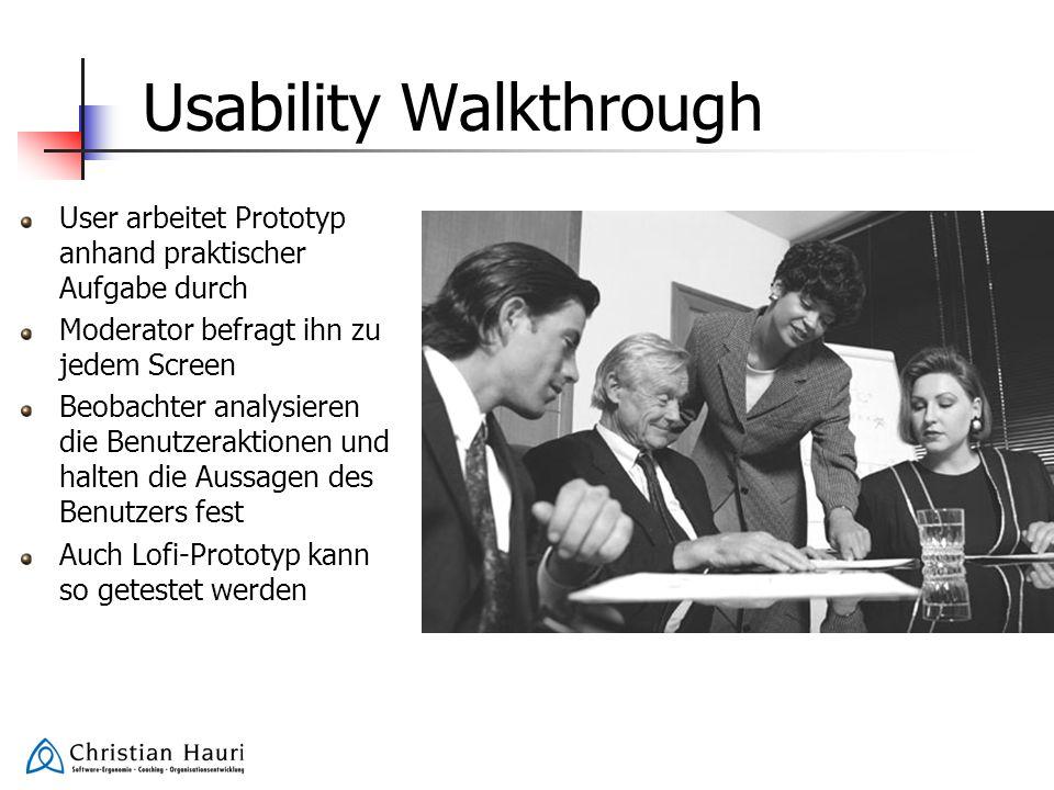 Usability Walkthrough User arbeitet Prototyp anhand praktischer Aufgabe durch Moderator befragt ihn zu jedem Screen Beobachter analysieren die Benutze