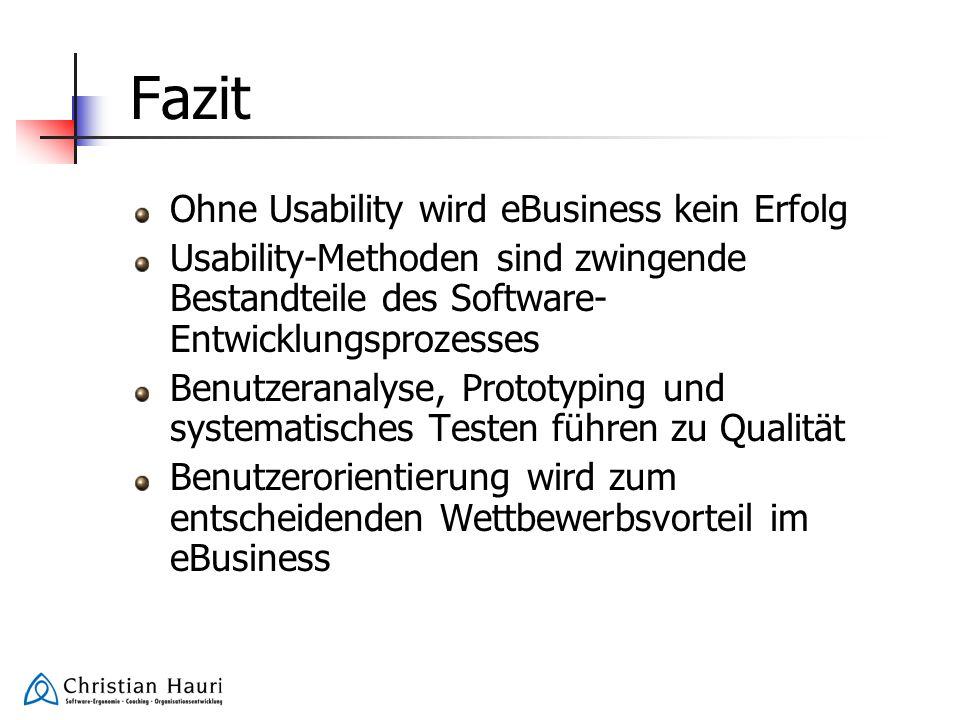 Fazit Ohne Usability wird eBusiness kein Erfolg Usability-Methoden sind zwingende Bestandteile des Software- Entwicklungsprozesses Benutzeranalyse, Pr