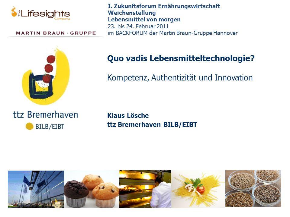 Quo vadis Lebensmitteltechnologie? Kompetenz, Authentizität und Innovation Klaus Lösche ttz Bremerhaven BILB/EIBT I. Zukunftsforum Ernährungswirtschaf