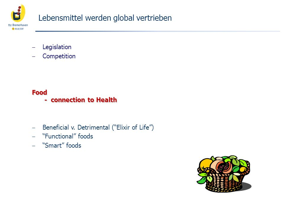 Lebensmittel werden global vertrieben Legislation Competition Food - connection to Health Beneficial v.