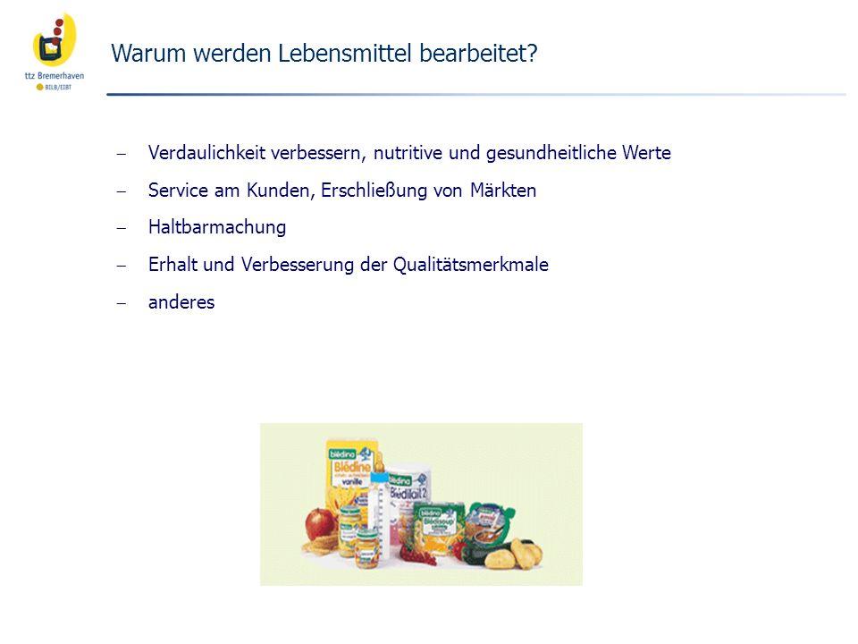 Warum werden Lebensmittel bearbeitet? Verdaulichkeit verbessern, nutritive und gesundheitliche Werte Service am Kunden, Erschließung von Märkten Haltb