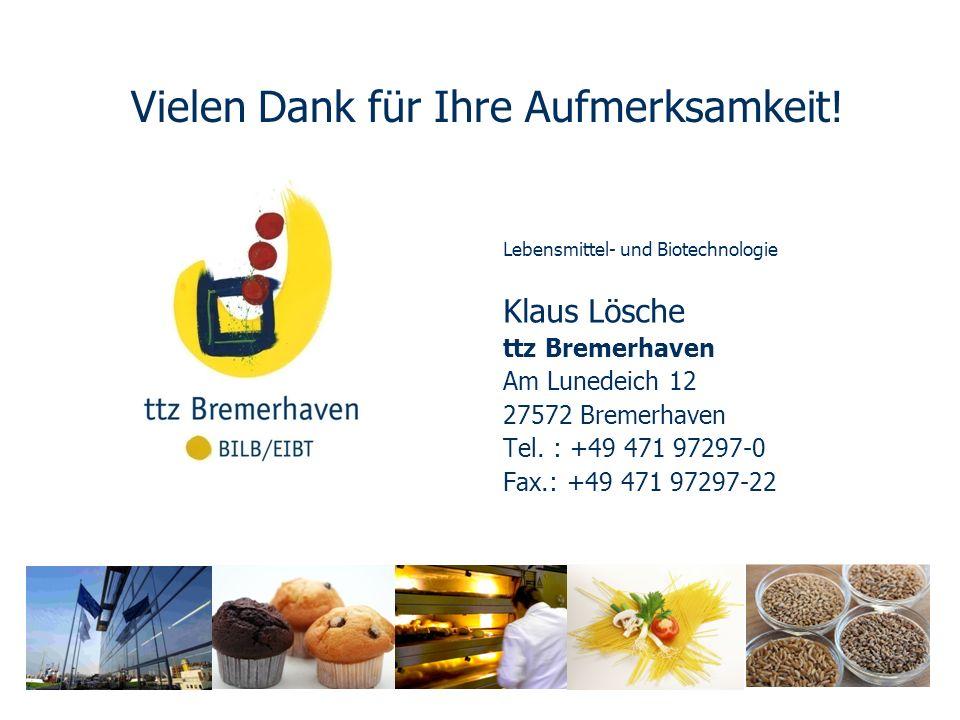 Klaus Lösche ttz Bremerhaven Am Lunedeich 12 27572 Bremerhaven Tel. : +49 471 97297-0 Fax.: +49 471 97297-22 Vielen Dank für Ihre Aufmerksamkeit! Lebe