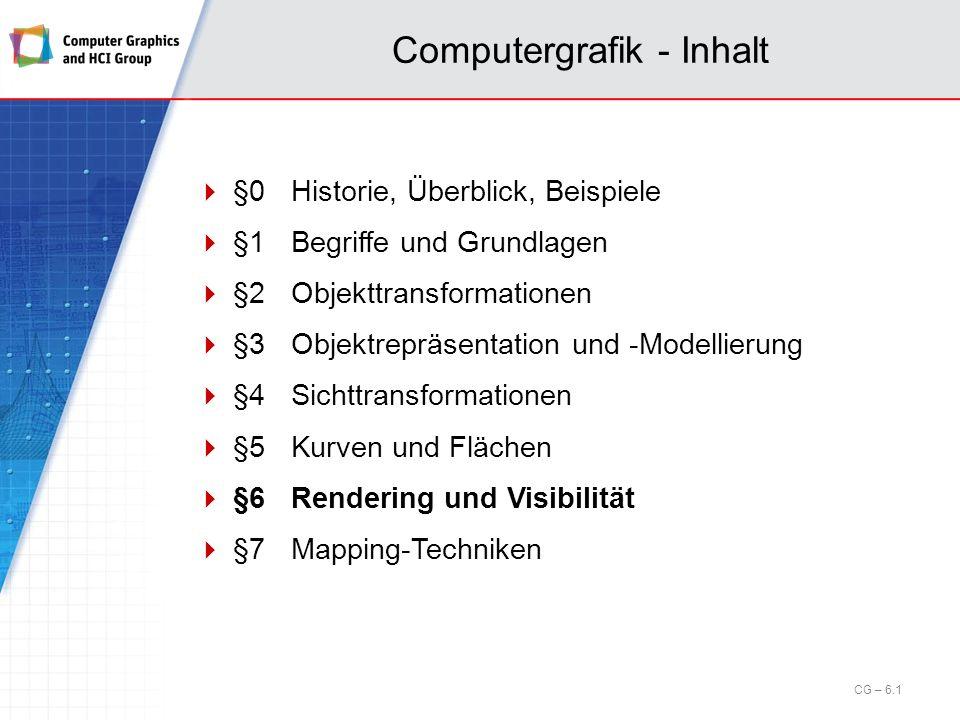 Computergrafik - Inhalt CG – 6.1 §0Historie, Überblick, Beispiele §1Begriffe und Grundlagen §2Objekttransformationen §3Objektrepräsentation und -Model