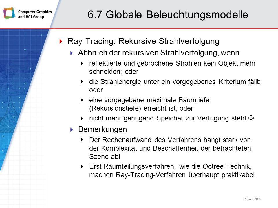 6.7 Globale Beleuchtungsmodelle Ray-Tracing: Rekursive Strahlverfolgung Abbruch der rekursiven Strahlverfolgung, wenn reflektierte und gebrochene Stra