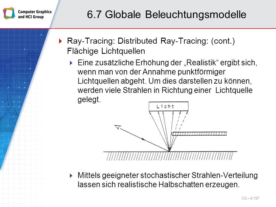 6.7 Globale Beleuchtungsmodelle Ray-Tracing: Distributed Ray-Tracing: (cont.) Flächige Lichtquellen Eine zusätzliche Erhöhung der Realistik ergibt sic