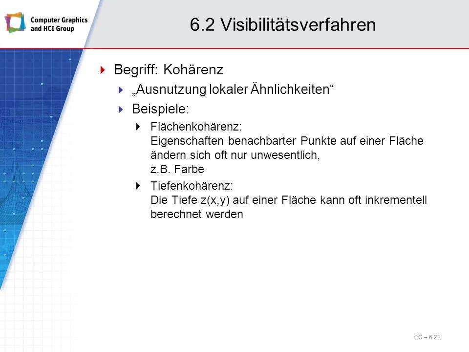 6.2 Visibilitätsverfahren Begriff: Kohärenz Ausnutzung lokaler Ähnlichkeiten Beispiele: Flächenkohärenz: Eigenschaften benachbarter Punkte auf einer F