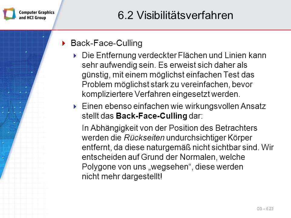 6.2 Visibilitätsverfahren Back-Face-Culling Die Entfernung verdeckter Flächen und Linien kann sehr aufwendig sein. Es erweist sich daher als günstig,