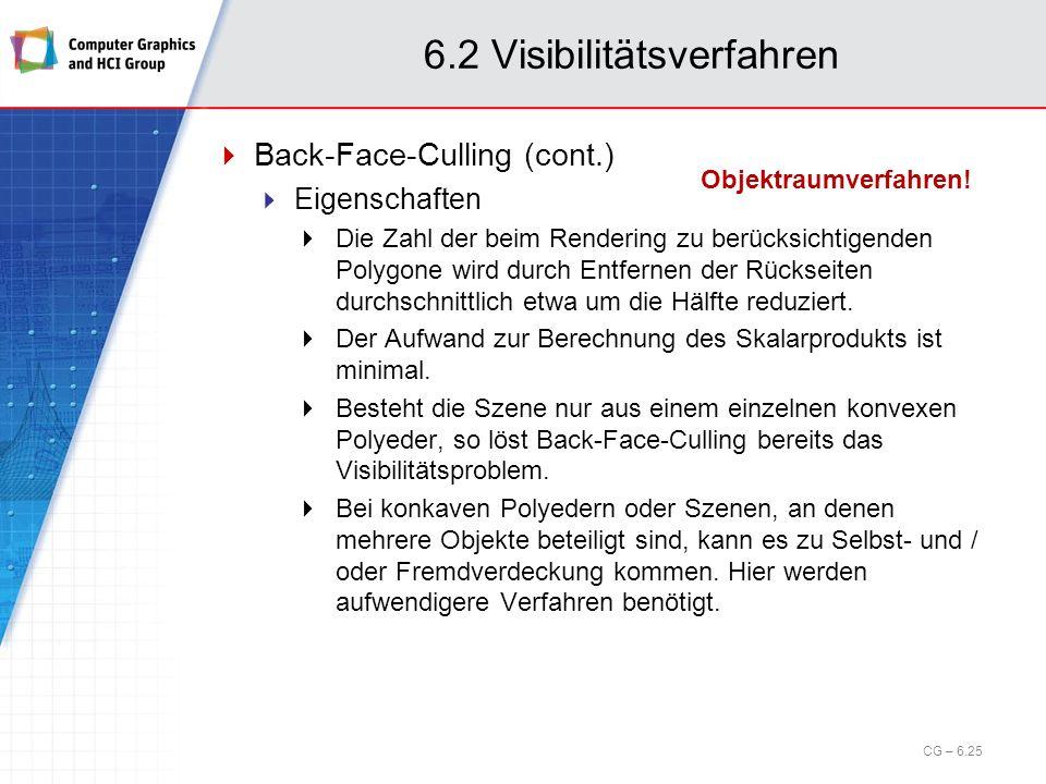 6.2 Visibilitätsverfahren Back-Face-Culling (cont.) Eigenschaften Die Zahl der beim Rendering zu berücksichtigenden Polygone wird durch Entfernen der