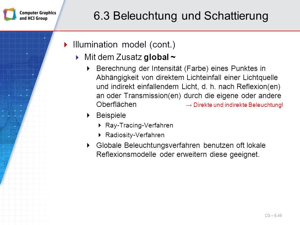 6.3 Beleuchtung und Schattierung Illumination model (cont.) Mit dem Zusatz global ~ Berechnung der Intensität (Farbe) eines Punktes in Abhängigkeit vo