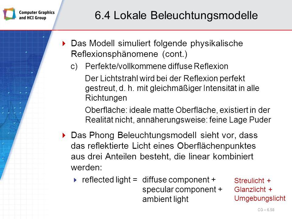 6.4 Lokale Beleuchtungsmodelle Das Modell simuliert folgende physikalische Reflexionsphänomene (cont.) c)Perfekte/vollkommene diffuse Reflexion Der Li