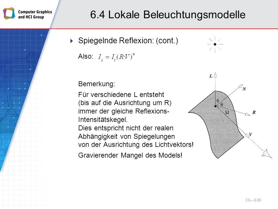 6.4 Lokale Beleuchtungsmodelle Spiegelnde Reflexion: (cont.) Also: Bemerkung: Für verschiedene L entsteht (bis auf die Ausrichtung um R) immer der gle