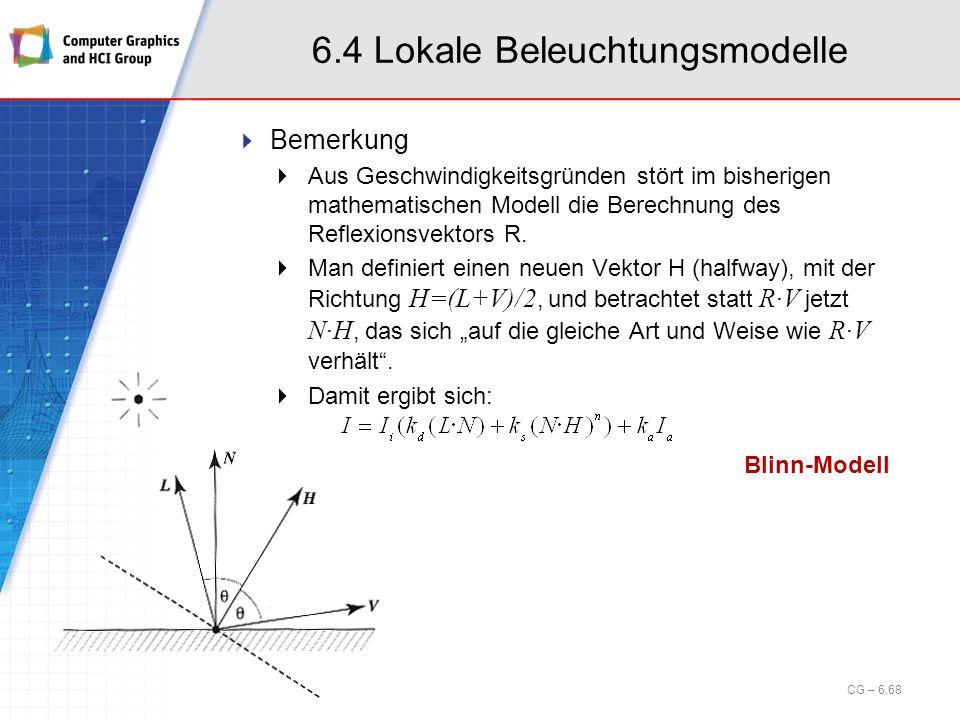 6.4 Lokale Beleuchtungsmodelle Bemerkung Aus Geschwindigkeitsgründen stört im bisherigen mathematischen Modell die Berechnung des Reflexionsvektors R.