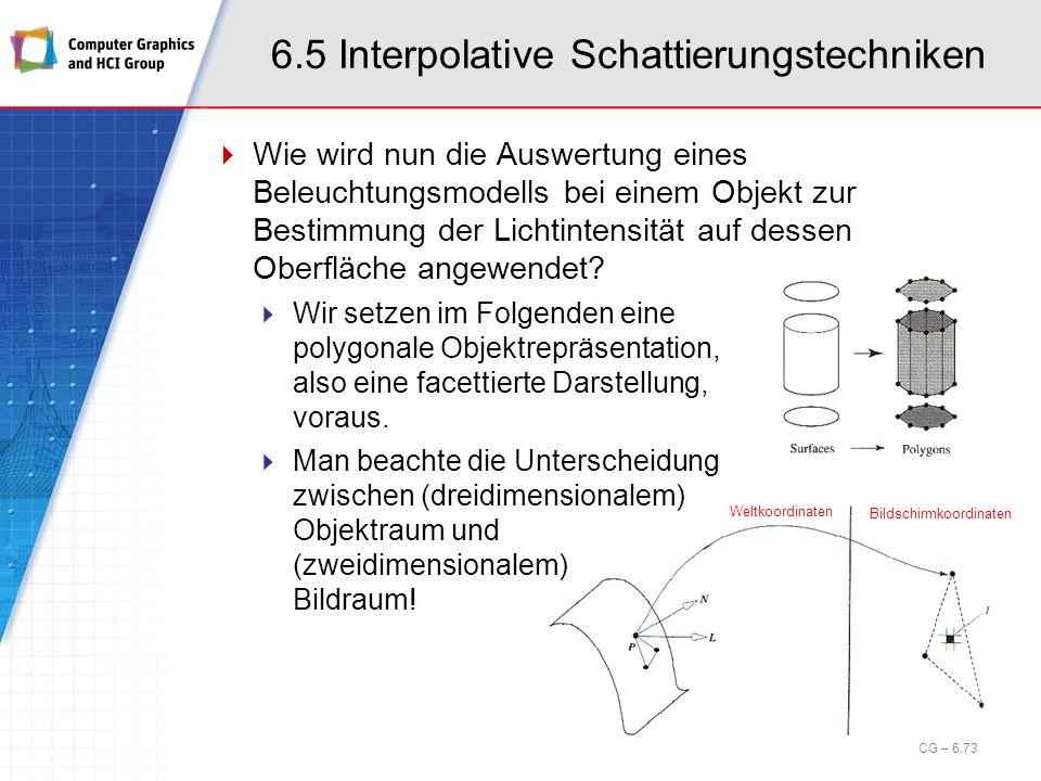 6.5 Interpolative Schattierungstechniken Wie wird nun die Auswertung eines Beleuchtungsmodells bei einem Objekt zur Bestimmung der Lichtintensität auf