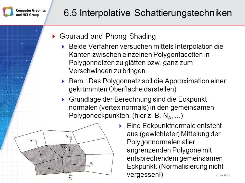 6.5 Interpolative Schattierungstechniken Gouraud and Phong Shading Beide Verfahren versuchen mittels Interpolation die Kanten zwischen einzelnen Polyg