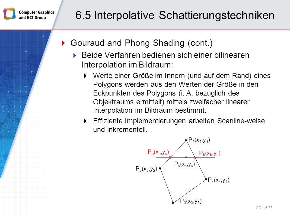 6.5 Interpolative Schattierungstechniken Gouraud and Phong Shading (cont.) Beide Verfahren bedienen sich einer bilinearen Interpolation im Bildraum: W