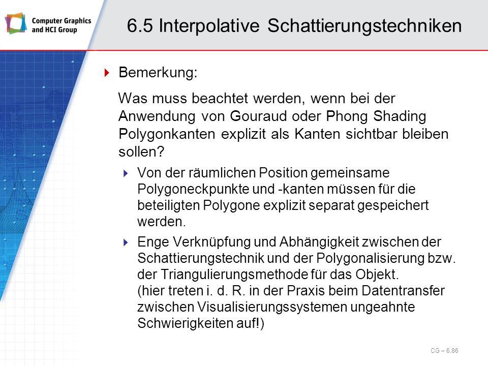 6.5 Interpolative Schattierungstechniken Bemerkung: Was muss beachtet werden, wenn bei der Anwendung von Gouraud oder Phong Shading Polygonkanten expl