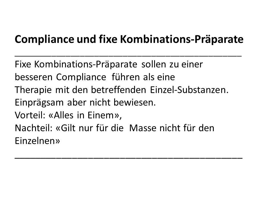Compliance und fixe Kombinations-Präparate ________________________________________________ Fixe Kombinations-Präparate sollen zu einer besseren Compliance führen als eine Therapie mit den betreffenden Einzel-Substanzen.