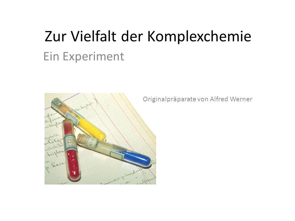 Zur Vielfalt der Komplexchemie Ein Experiment Originalpräparate von Alfred Werner