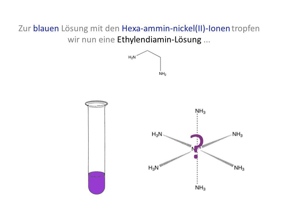 Zur blauen Lösung mit den Hexa-ammin-nickel(II)-Ionen tropfen wir nun eine Ethylendiamin-Lösung... ?