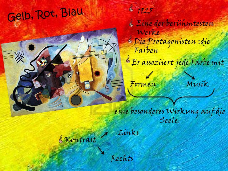 Gelb, Rot, Blau 1925 Eine der berühmtesten Werke Die Protagonisten :die Farben Er assoziiert jede Farbe mit Musik eine besonderes Wirkung auf die Seel
