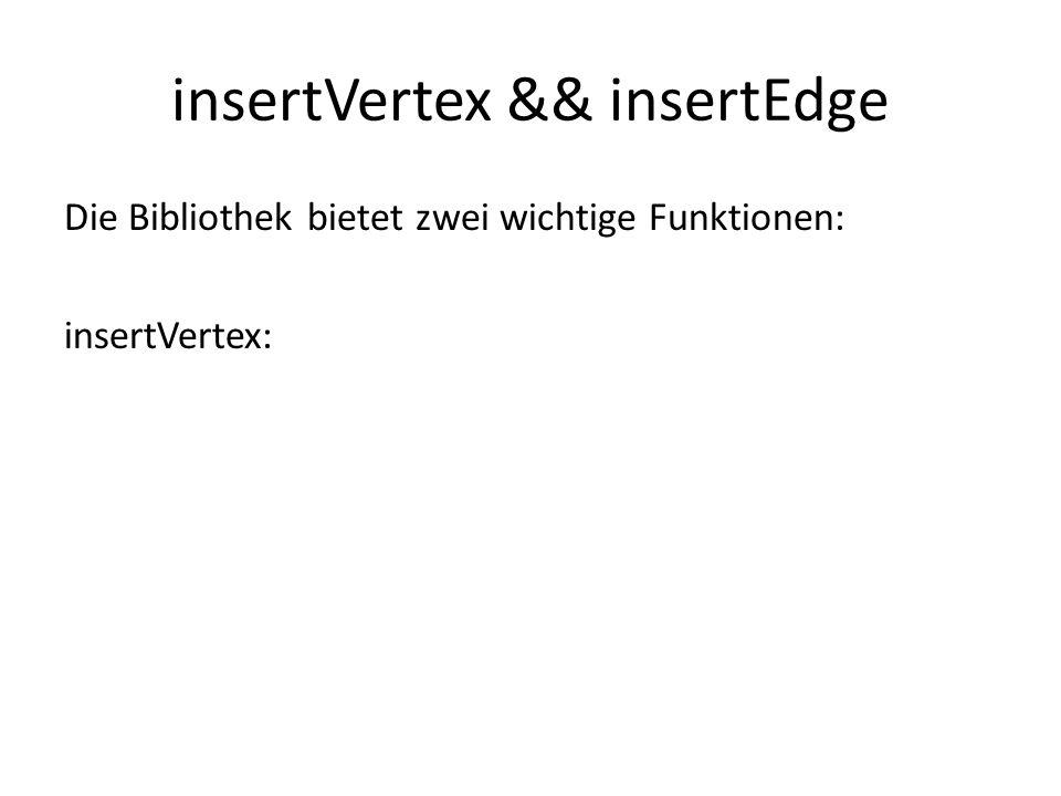 insertVertex && insertEdge Die Bibliothek bietet zwei wichtige Funktionen: insertVertex: