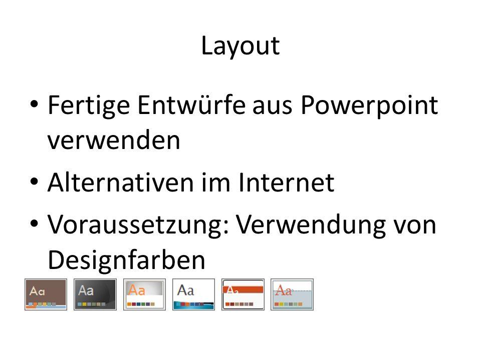 Layout Fertige Entwürfe aus Powerpoint verwenden Alternativen im Internet Voraussetzung: Verwendung von Designfarben