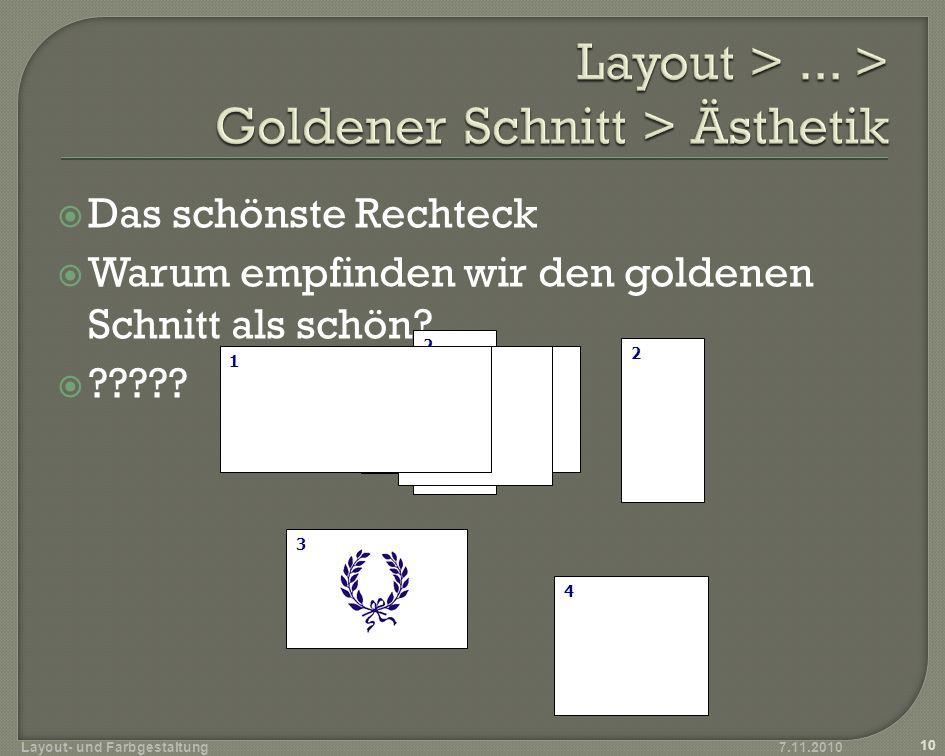 Das schönste Rechteck Warum empfinden wir den goldenen Schnitt als schön? ????? 7.11.2010 10 Layout- und Farbgestaltung 1 2 3 4 4 1 2 3