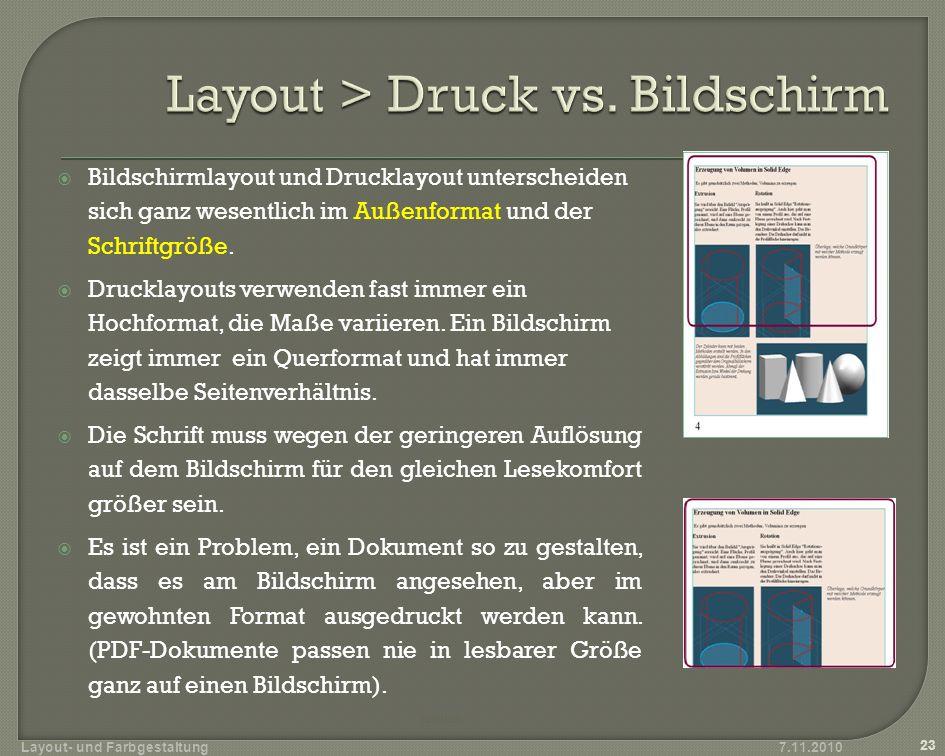 7.11.2010 23 Layout- und Farbgestaltung zurück Bildschirmlayout und Drucklayout unterscheiden sich ganz wesentlich im Außenformat und der Schriftgröße.
